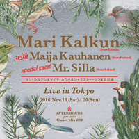 Mari Kalkun with Maija Kauhanen(マリ・カルクン&マイヤ・カウハネン)+Mr. Silla (ミスター・シラ)/AFTERHOURS presents Closet Mix  #38